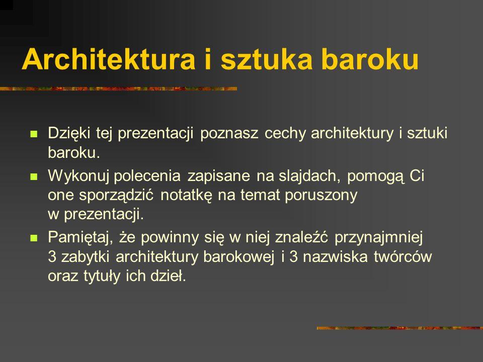 Architektura i sztuka baroku Dzięki tej prezentacji poznasz cechy architektury i sztuki baroku. Wykonuj polecenia zapisane na slajdach, pomogą Ci one
