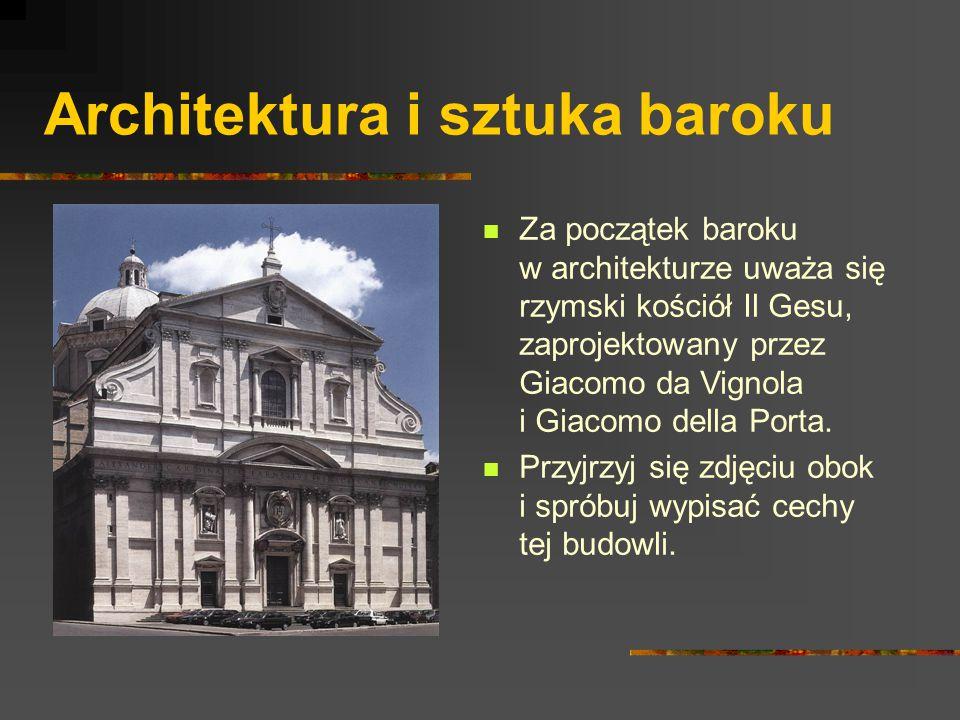 Architektura i sztuka baroku Za początek baroku w architekturze uważa się rzymski kościół Il Gesu, zaprojektowany przez Giacomo da Vignola i Giacomo d