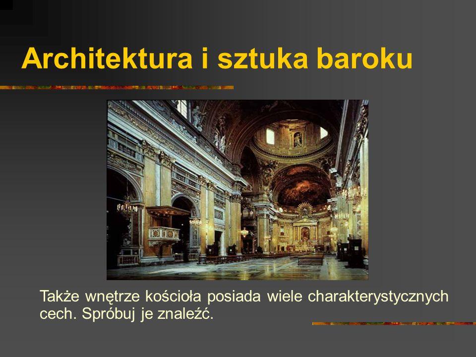 Architektura i sztuka baroku Także wnętrze kościoła posiada wiele charakterystycznych cech. Spróbuj je znaleźć.