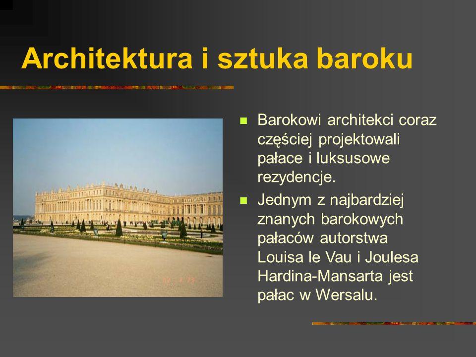 Architektura i sztuka baroku Barokowi architekci coraz częściej projektowali pałace i luksusowe rezydencje. Jednym z najbardziej znanych barokowych pa