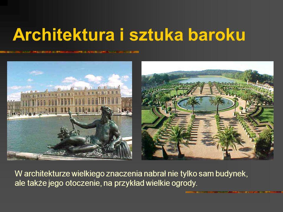 Architektura i sztuka baroku W architekturze wielkiego znaczenia nabrał nie tylko sam budynek, ale także jego otoczenie, na przykład wielkie ogrody.