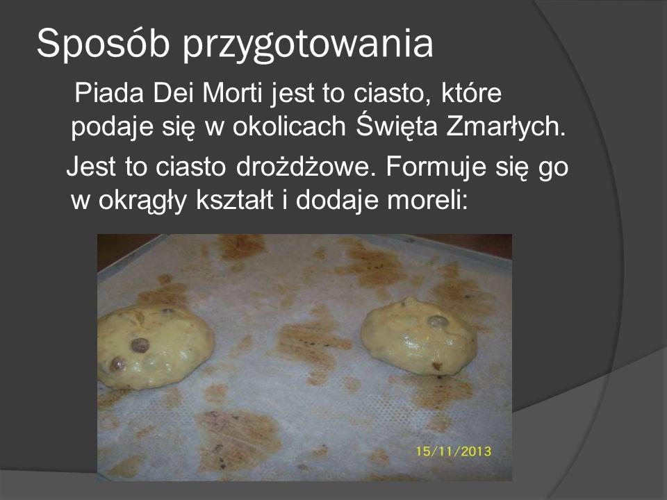 Sposób przygotowania Piada Dei Morti jest to ciasto, które podaje się w okolicach Święta Zmarłych.