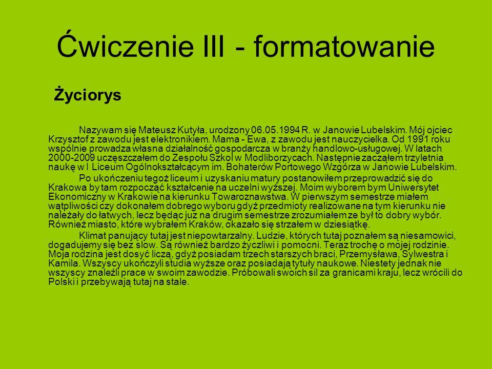Ćwiczenie III - formatowanie Życiorys Nazywam się Mateusz Kutyła, urodzony 06.05.1994 R.