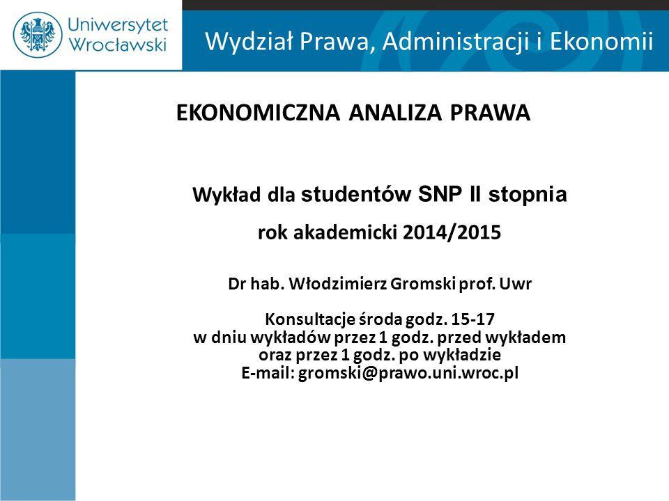 Wydział Prawa, Administracji i Ekonomii EKONOMICZNA ANALIZA PRAWA Wykład dla studentów SNP II stopnia rok akademicki 2014/2015 Dr hab. Włodzimierz Gro