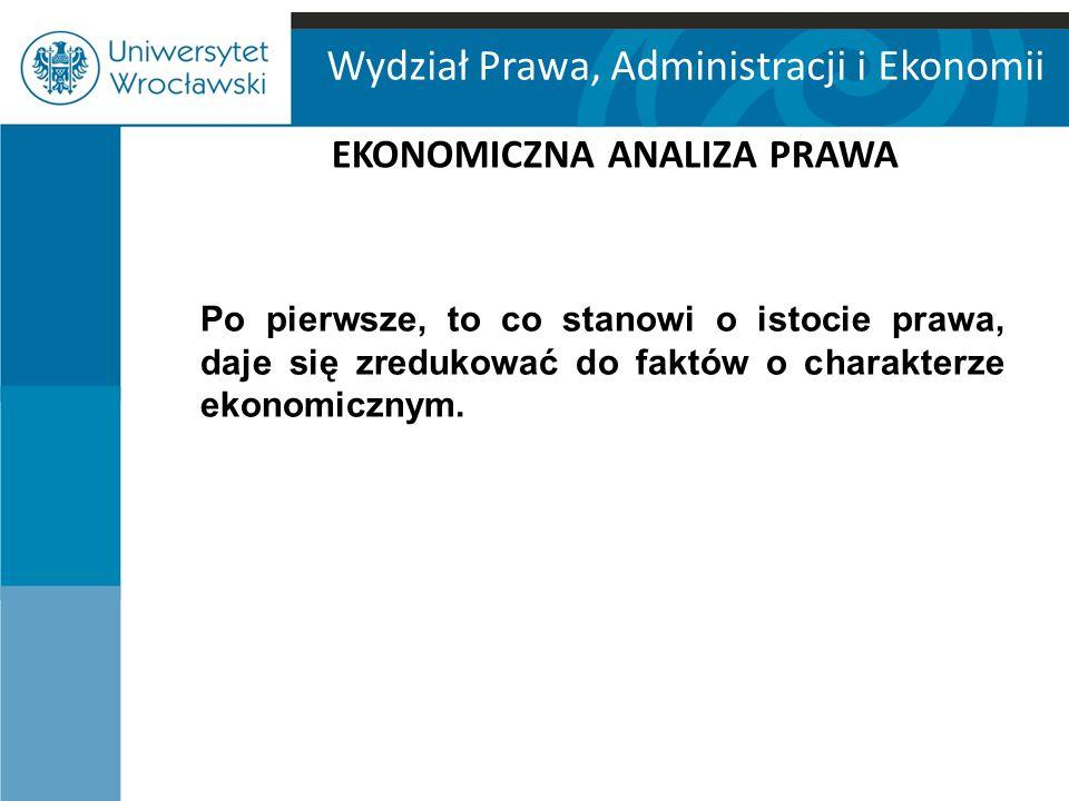 Wydział Prawa, Administracji i Ekonomii EKONOMICZNA ANALIZA PRAWA Po drugie, prawo powinno być efektywne w sensie ekonomicznym.