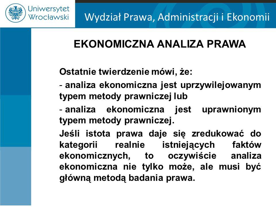 Wydział Prawa, Administracji i Ekonomii EKONOMICZNA ANALIZA PRAWA Ostatnie twierdzenie mówi, że: - analiza ekonomiczna jest uprzywilejowanym typem met