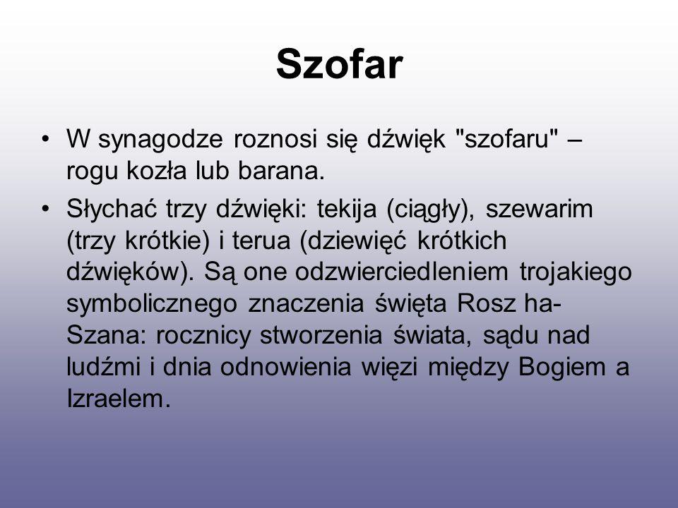 Szofar – jest wykonany z rogu baraniego. Używa się go w czasie Rosz ha-Szana.