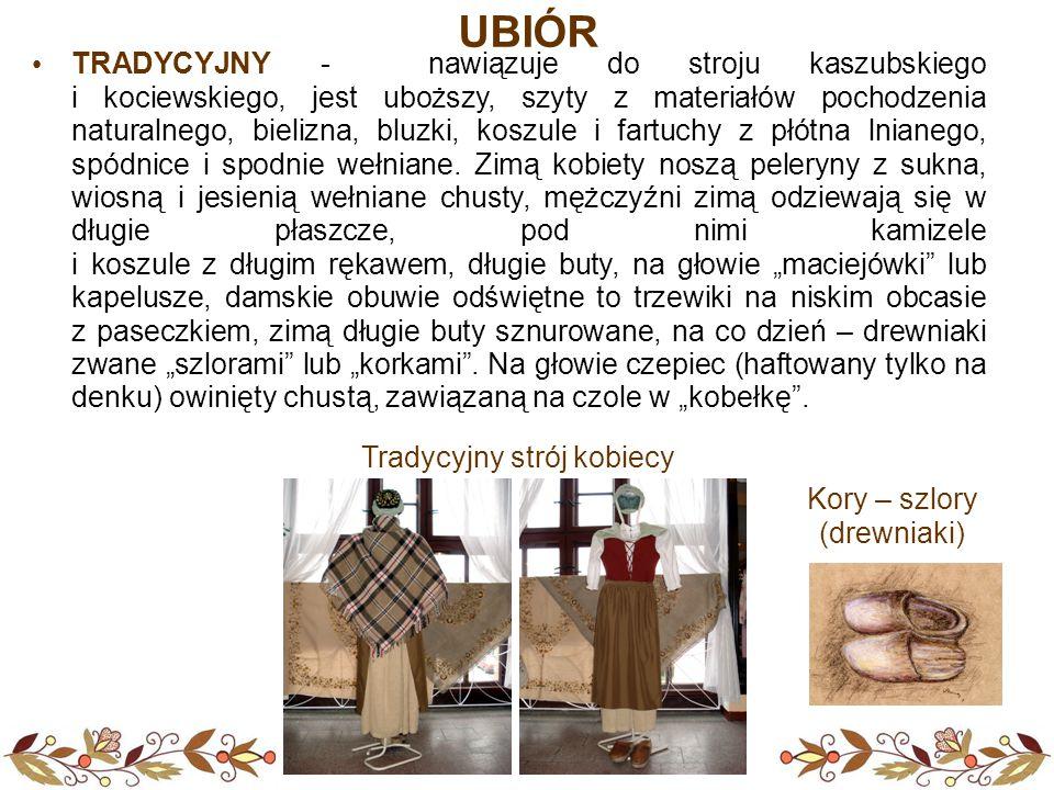 UBIÓR TRADYCYJNY - nawiązuje do stroju kaszubskiego i kociewskiego, jest uboższy, szyty z materiałów pochodzenia naturalnego, bielizna, bluzki, koszul