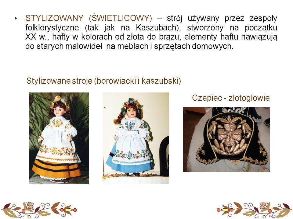 STYLIZOWANY (ŚWIETLICOWY) – strój używany przez zespoły folklorystyczne (tak jak na Kaszubach), stworzony na początku XX w., hafty w kolorach od złota