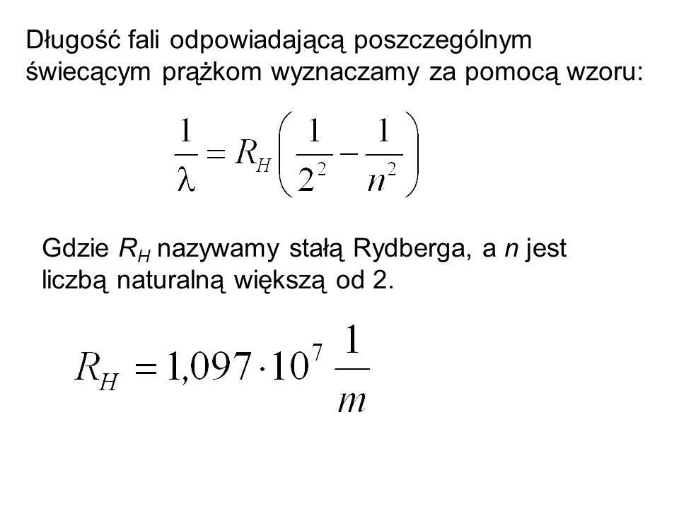 Długość fali odpowiadającą poszczególnym świecącym prążkom wyznaczamy za pomocą wzoru: Gdzie R H nazywamy stałą Rydberga, a n jest liczbą naturalną wi