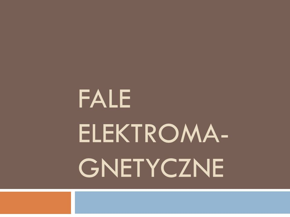 FALE ELEKTROMA- GNETYCZNE