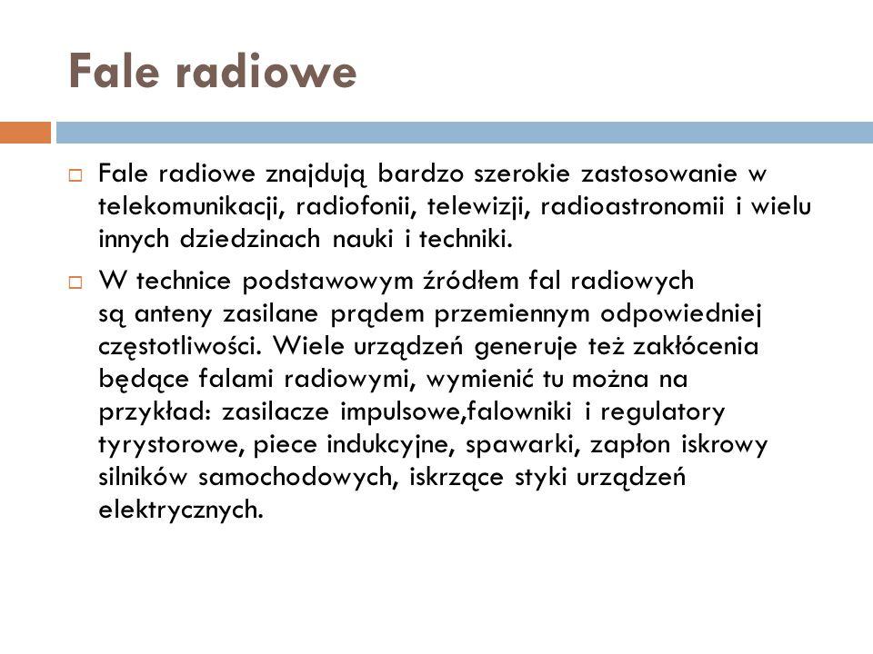 Fale radiowe  Fale radiowe znajdują bardzo szerokie zastosowanie w telekomunikacji, radiofonii, telewizji, radioastronomii i wielu innych dziedzinach