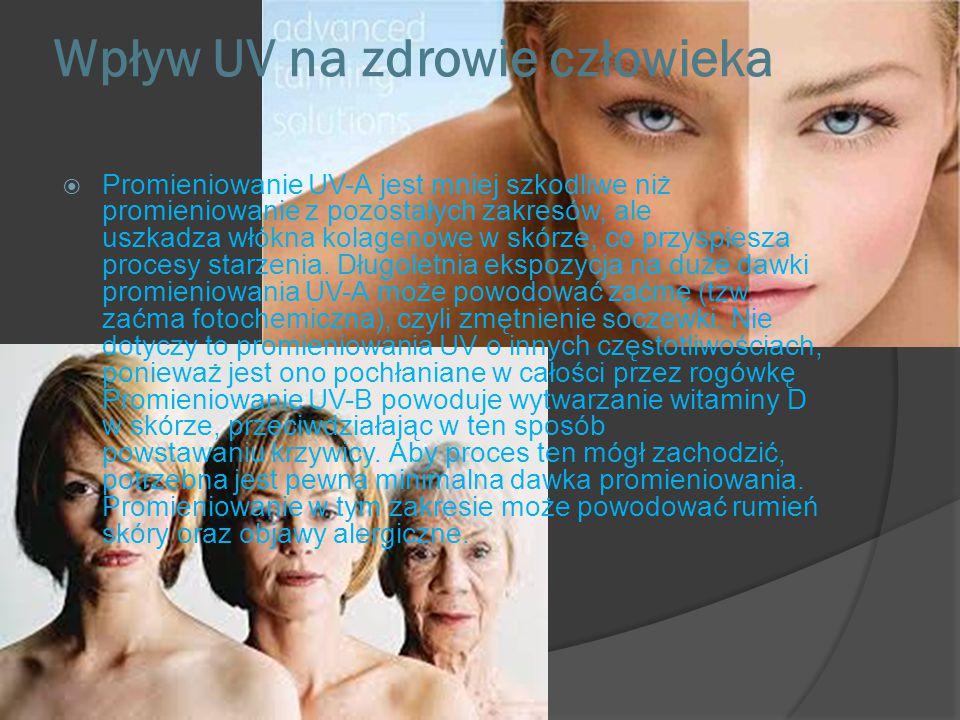 Wpływ UV na zdrowie człowieka  Promieniowanie UV-A jest mniej szkodliwe niż promieniowanie z pozostałych zakresów, ale uszkadza włókna kolagenowe w skórze, co przyspiesza procesy starzenia.