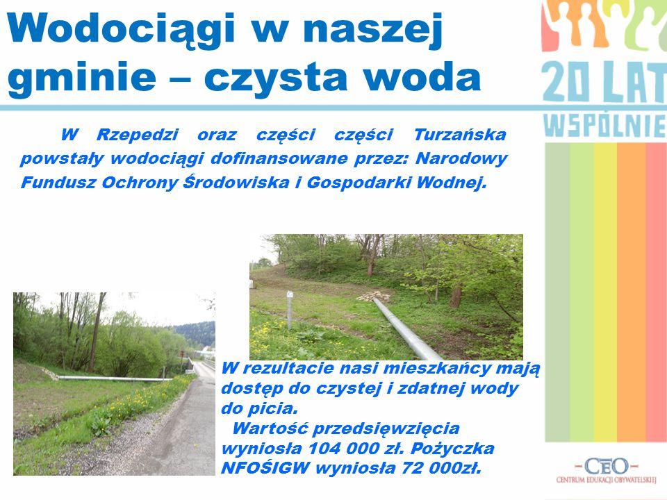 W Rzepedzi oraz części części Turzańska powstały wodociągi dofinansowane przez: Narodowy Fundusz Ochrony Środowiska i Gospodarki Wodnej. Wodociągi w n
