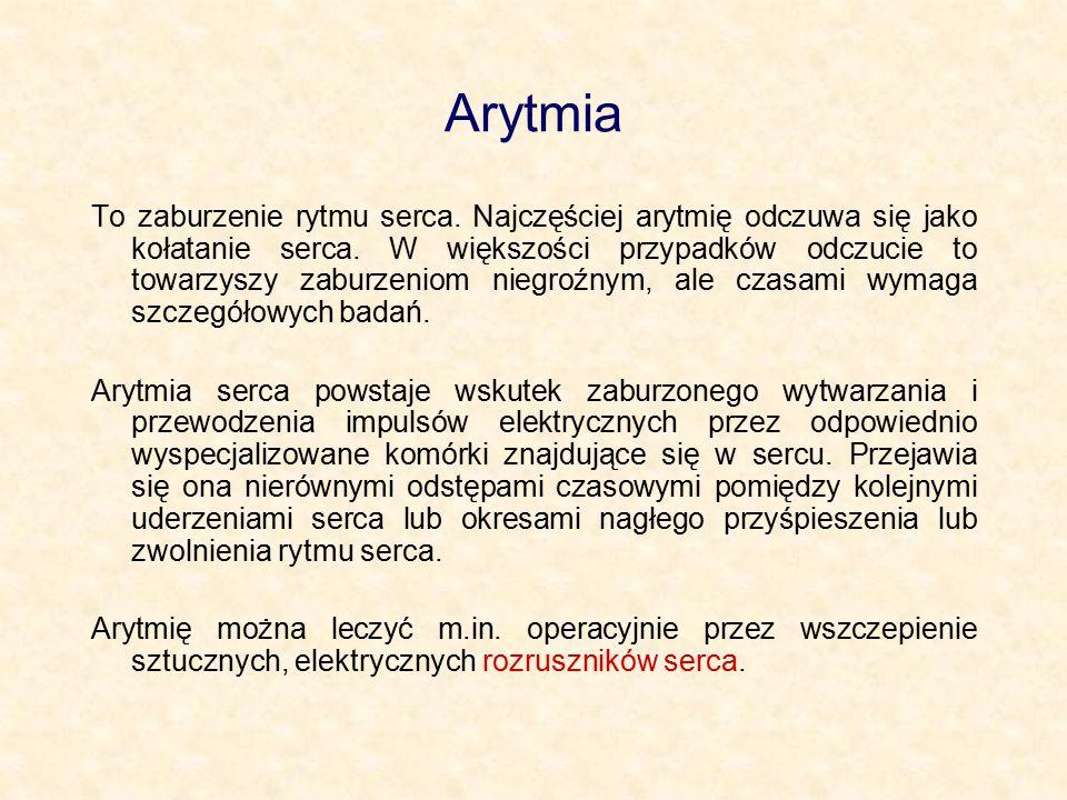 Arytmia To zaburzenie rytmu serca. Najczęściej arytmię odczuwa się jako kołatanie serca. W większości przypadków odczucie to towarzyszy zaburzeniom ni