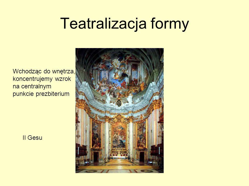 Teatralizacja formy Il Gesu Wchodząc do wnętrza, koncentrujemy wzrok na centralnym punkcie prezbiterium