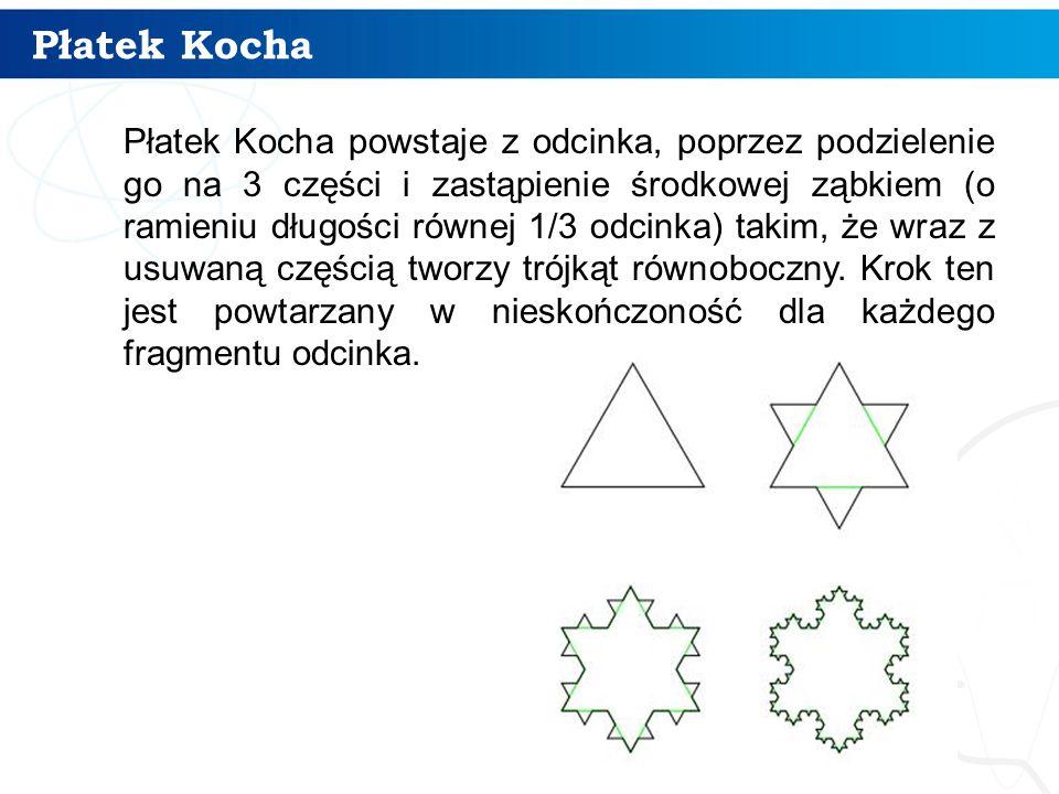 Płatek Kocha Płatek Kocha powstaje z odcinka, poprzez podzielenie go na 3 części i zastąpienie środkowej ząbkiem (o ramieniu długości równej 1/3 odcinka) takim, że wraz z usuwaną częścią tworzy trójkąt równoboczny.