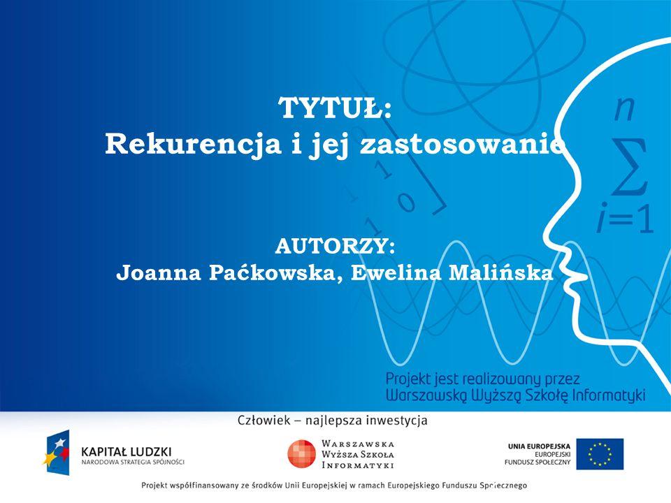 2 TYTUŁ: Rekurencja i jej zastosowanie AUTORZY: Joanna Paćkowska, Ewelina Malińska