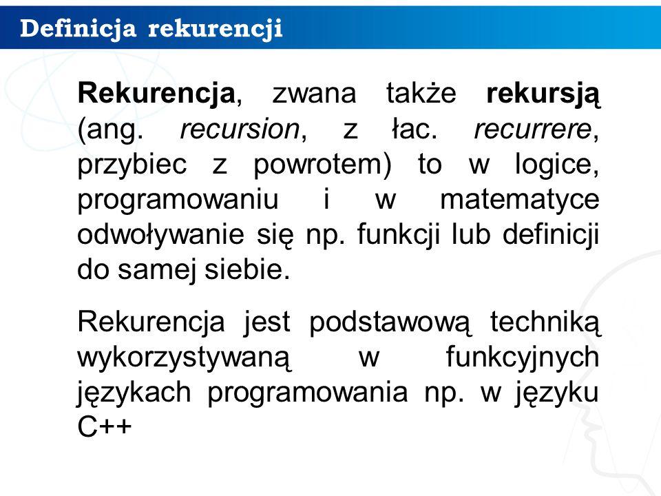 Definicja rekurencji Rekurencja, zwana także rekursją (ang.