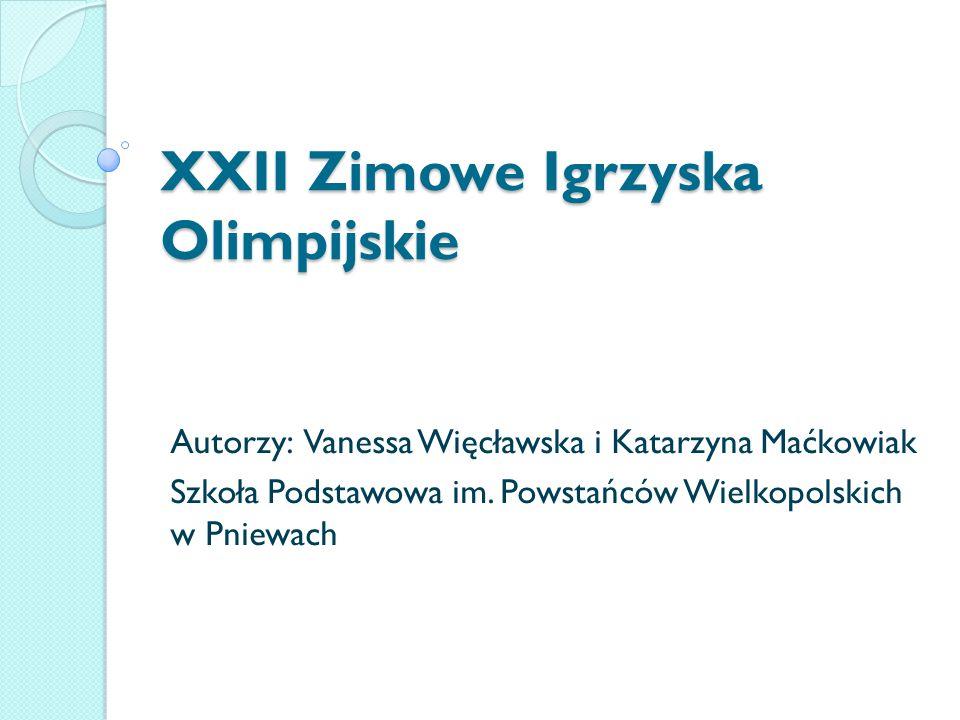 XXII Zimowe Igrzyska Olimpijskie Autorzy: Vanessa Więcławska i Katarzyna Maćkowiak Szkoła Podstawowa im.