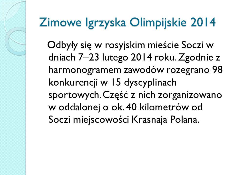 Zimowe Igrzyska Olimpijskie 2014 Odbyły się w rosyjskim mieście Soczi w dniach 7–23 lutego 2014 roku.
