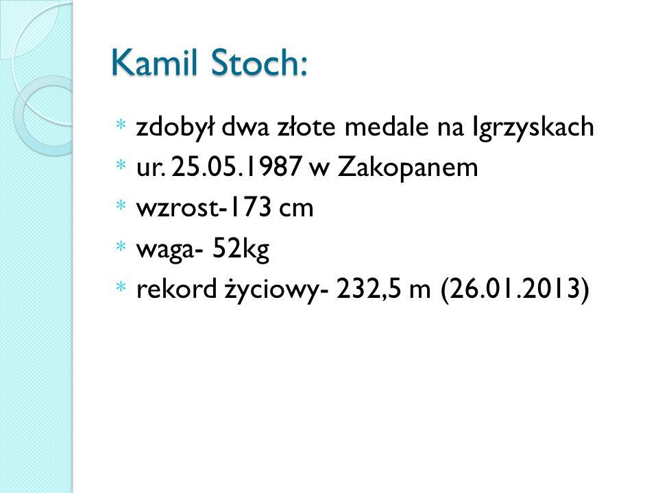 Kamil Stoch: * zdobył dwa złote medale na Igrzyskach * ur.