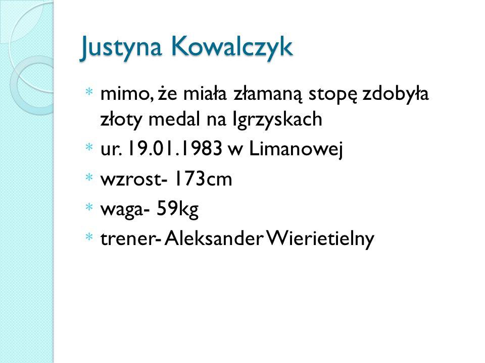 Justyna Kowalczyk * mimo, że miała złamaną stopę zdobyła złoty medal na Igrzyskach * ur.