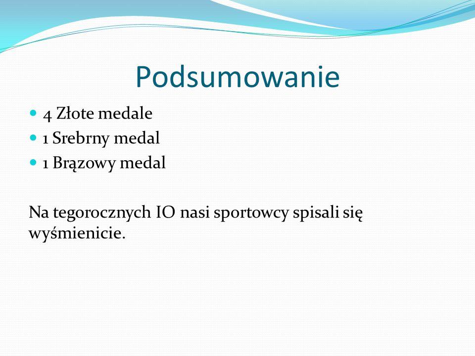 Podsumowanie 4 Złote medale 1 Srebrny medal 1 Brązowy medal Na tegorocznych IO nasi sportowcy spisali się wyśmienicie.