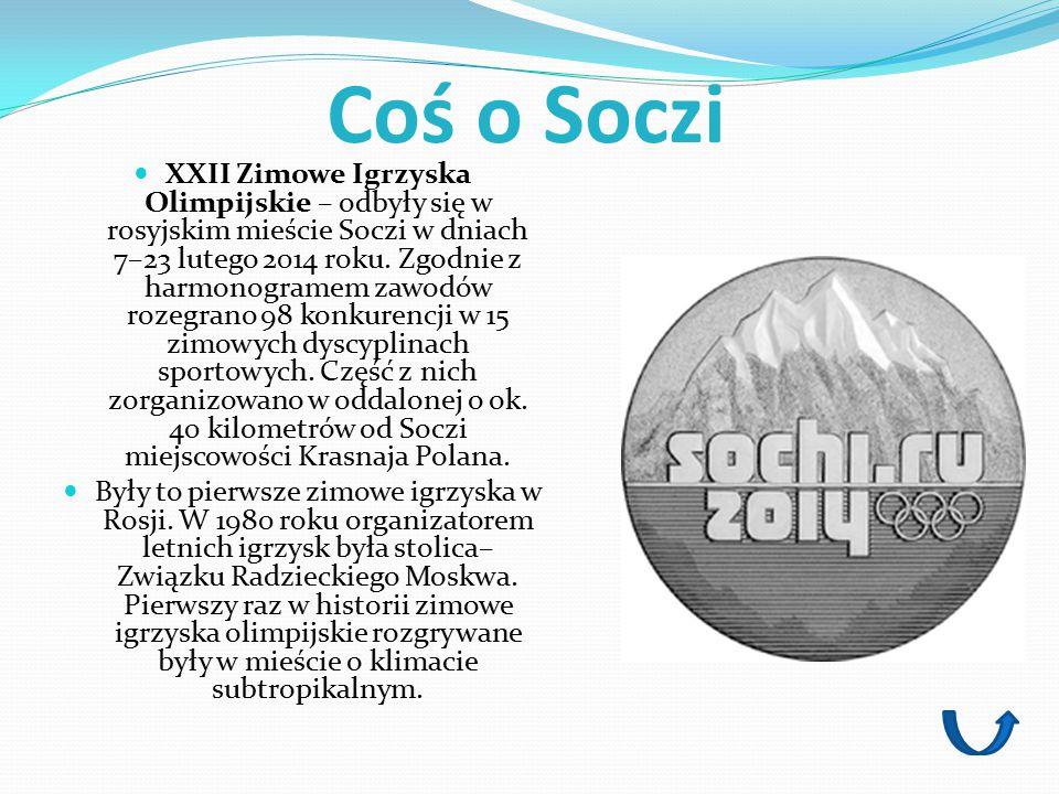 Coś o Soczi XXII Zimowe Igrzyska Olimpijskie – odbyły się w rosyjskim mieście Soczi w dniach 7–23 lutego 2014 roku. Zgodnie z harmonogramem zawodów ro