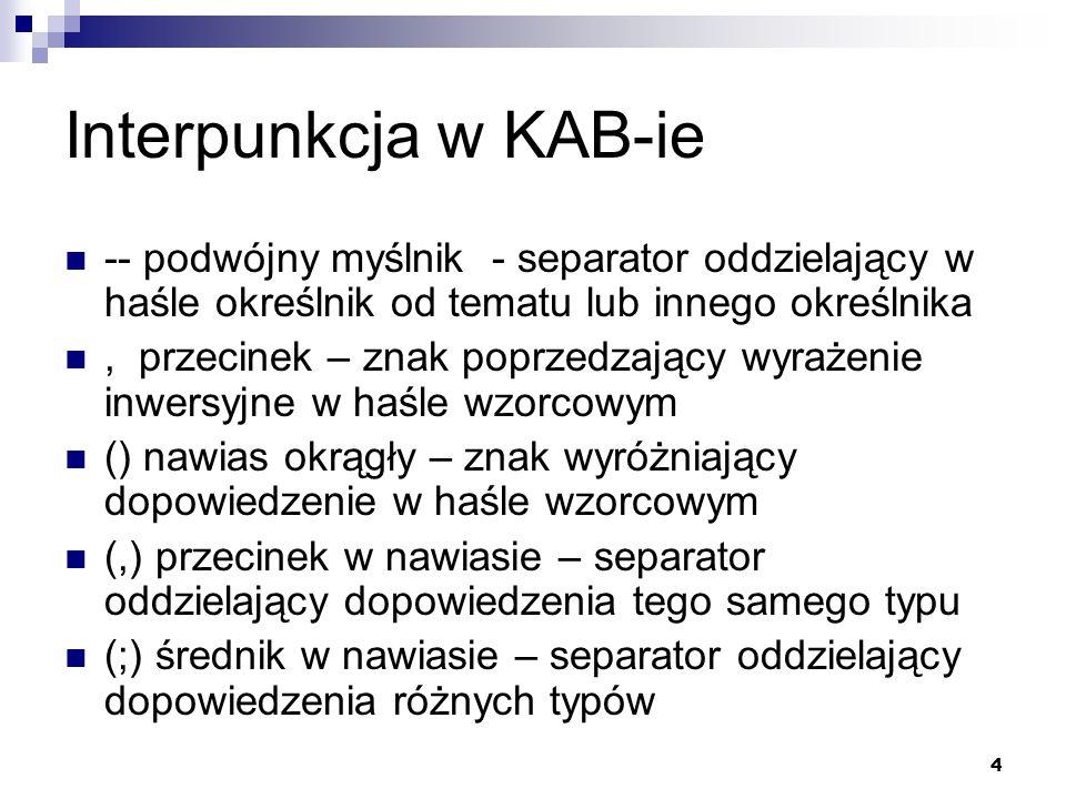4 Interpunkcja w KAB-ie -- podwójny myślnik - separator oddzielający w haśle określnik od tematu lub innego określnika, przecinek – znak poprzedzający