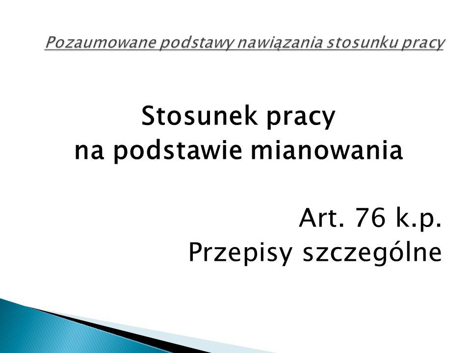 Stosunek pracy na podstawie mianowania Art. 76 k.p. Przepisy szczególne