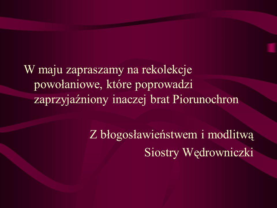 W maju zapraszamy na rekolekcje powołaniowe, które poprowadzi zaprzyjaźniony inaczej brat Piorunochron Z błogosławieństwem i modlitwą Siostry Wędrowniczki