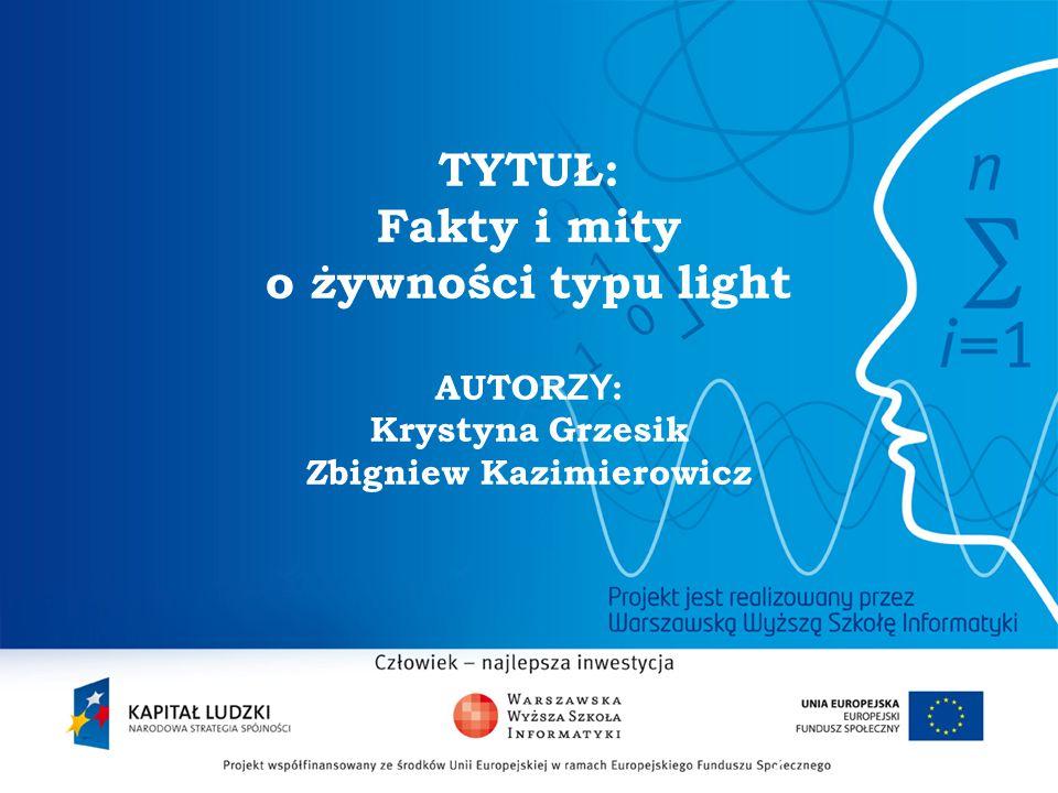 2 TYTUŁ: Fakty i mity o żywności typu light AUTOR ZY : Krystyna Grzesik Zbigniew Kazimierowicz