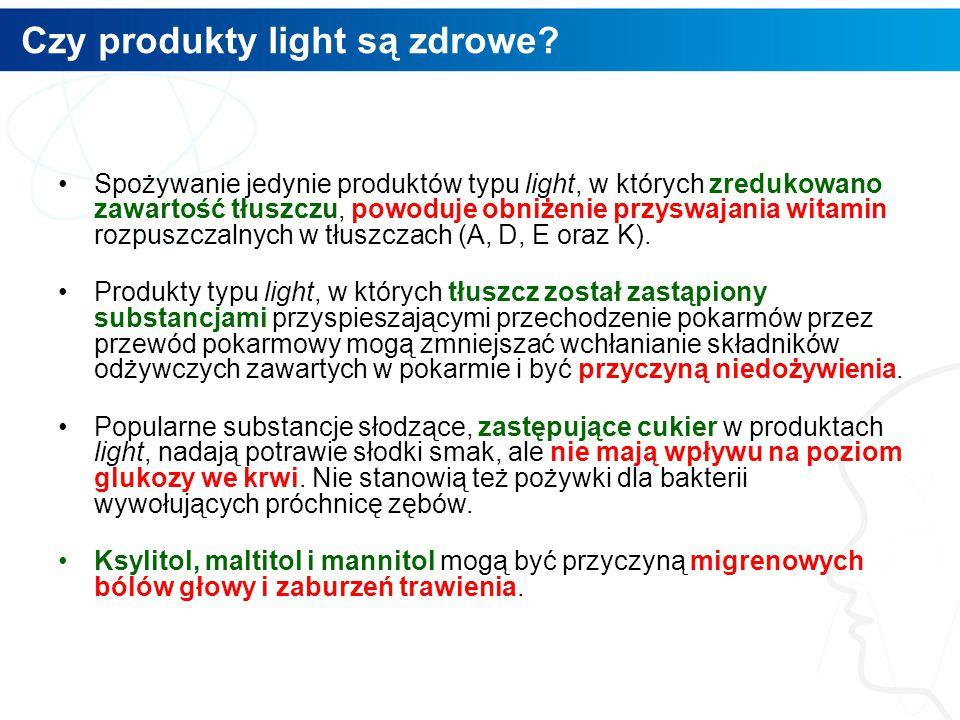 Czy produkty light są zdrowe? 6 Spożywanie jedynie produktów typu light, w których zredukowano zawartość tłuszczu, powoduje obniżenie przyswajania wit