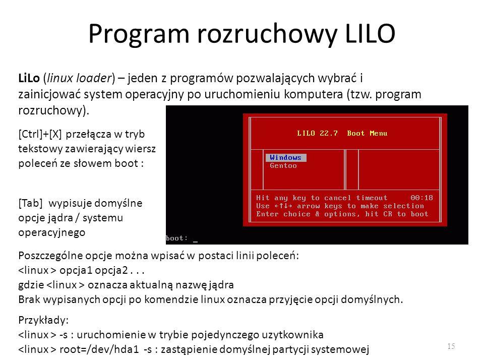 Program rozruchowy LILO 15 LiLo (linux loader) – jeden z programów pozwalających wybrać i zainicjować system operacyjny po uruchomieniu komputera (tzw
