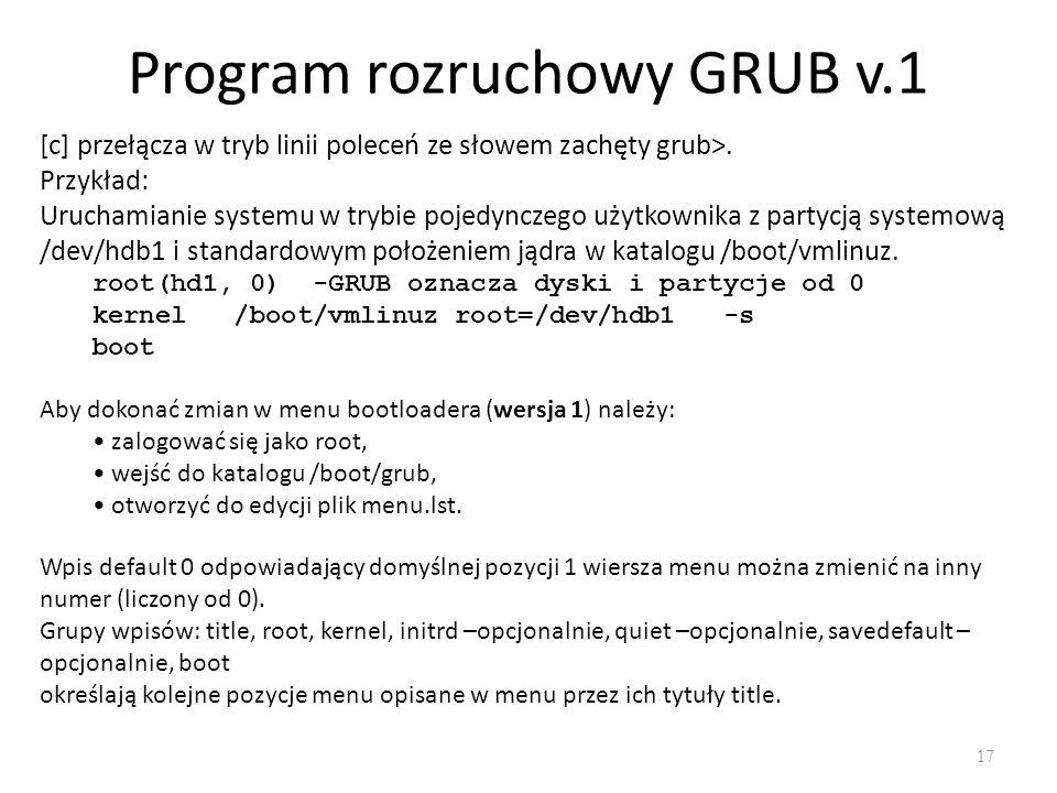 Program rozruchowy GRUB v.1 17 [c] przełącza w tryb linii poleceń ze słowem zachęty grub>. Przykład: Uruchamianie systemu w trybie pojedynczego użytko