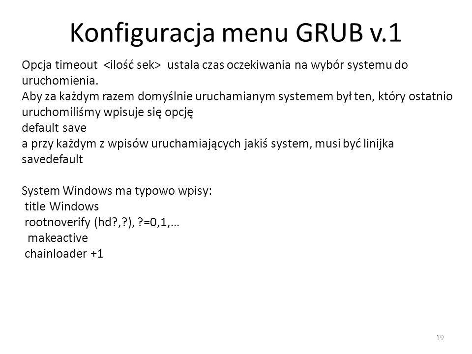 Konfiguracja menu GRUB v.1 19 Opcja timeout ustala czas oczekiwania na wybór systemu do uruchomienia. Aby za każdym razem domyślnie uruchamianym syste