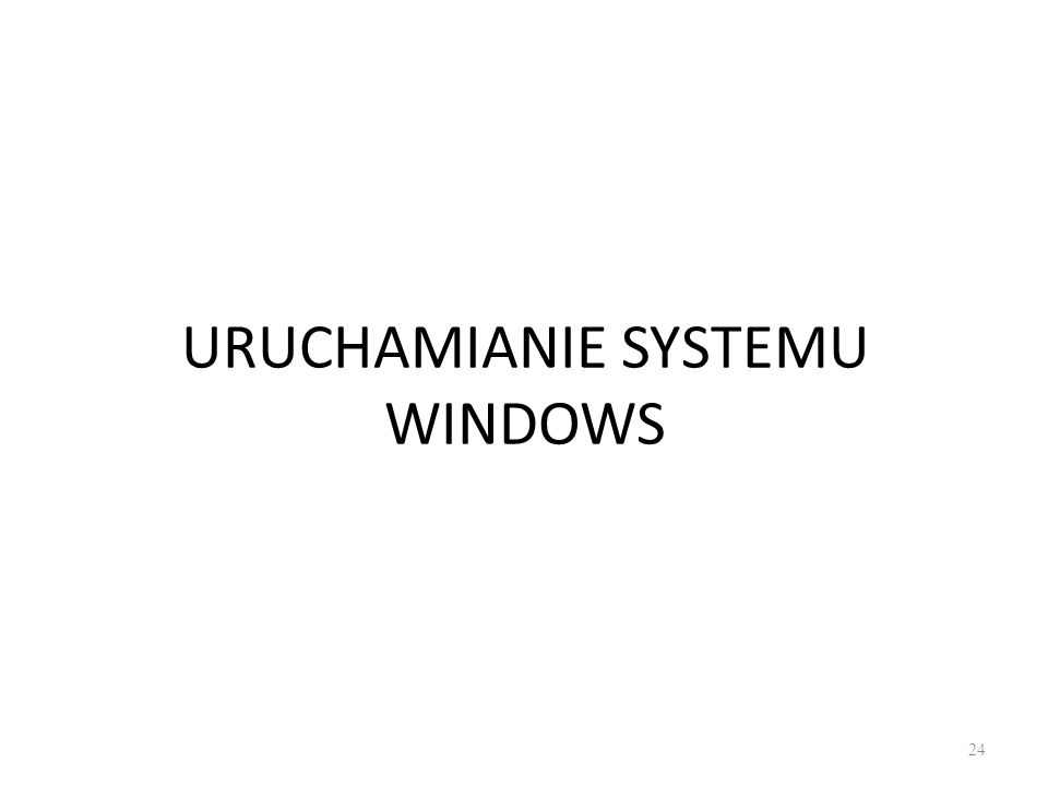 URUCHAMIANIE SYSTEMU WINDOWS 24
