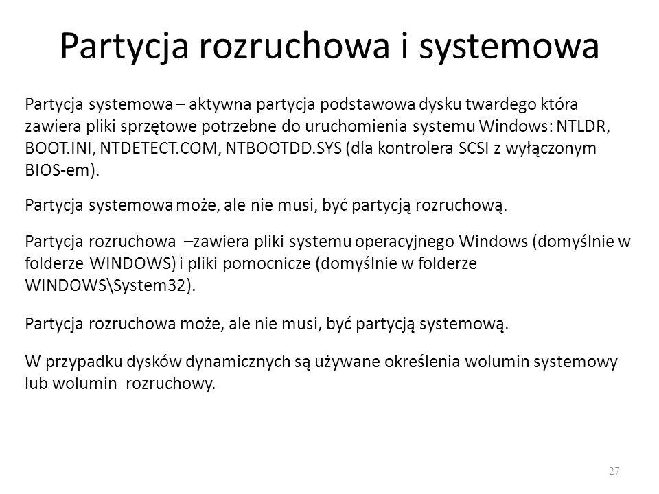 Partycja rozruchowa i systemowa 27 Partycja systemowa – aktywna partycja podstawowa dysku twardego która zawiera pliki sprzętowe potrzebne do uruchomi