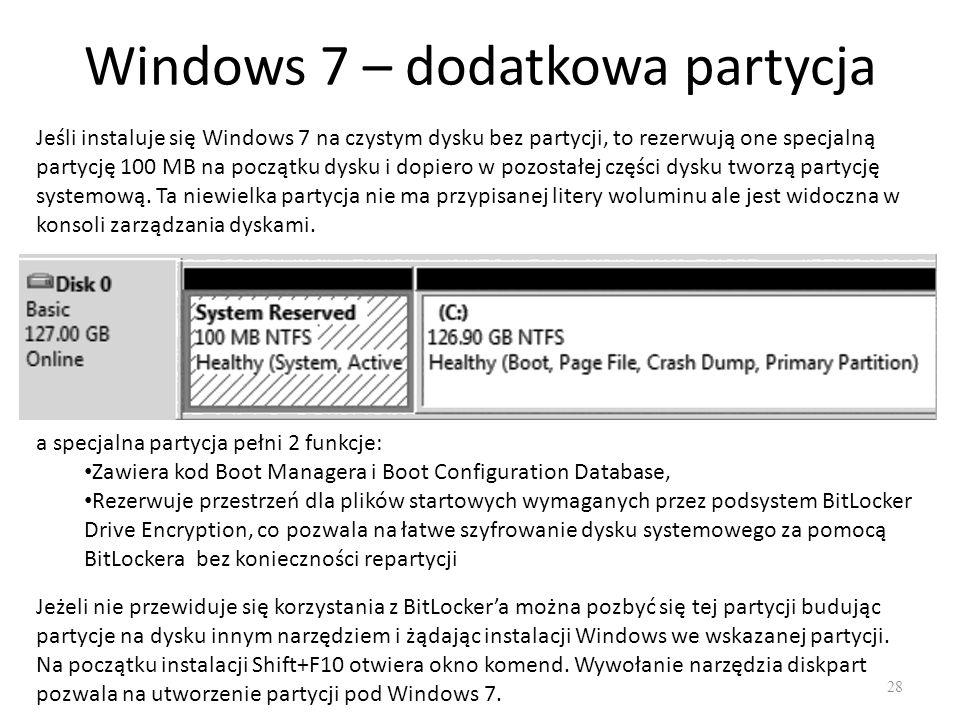 Windows 7 – dodatkowa partycja 28 Jeśli instaluje się Windows 7 na czystym dysku bez partycji, to rezerwują one specjalną partycję 100 MB na początku