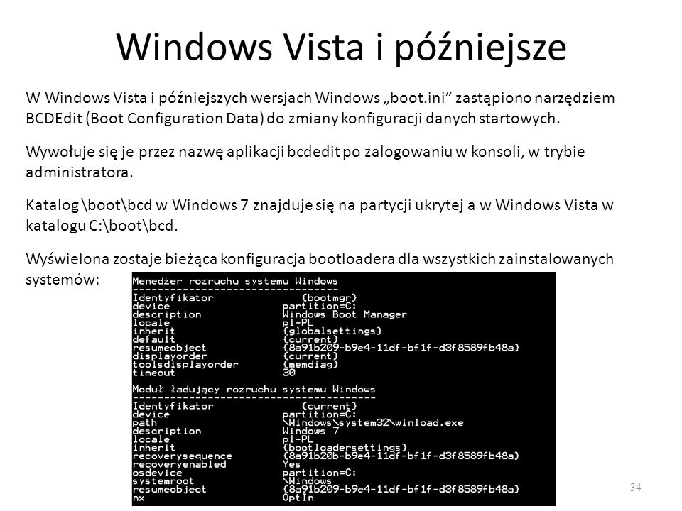 "Windows Vista i późniejsze 34 W Windows Vista i późniejszych wersjach Windows ""boot.ini"" zastąpiono narzędziem BCDEdit (Boot Configuration Data) do zm"