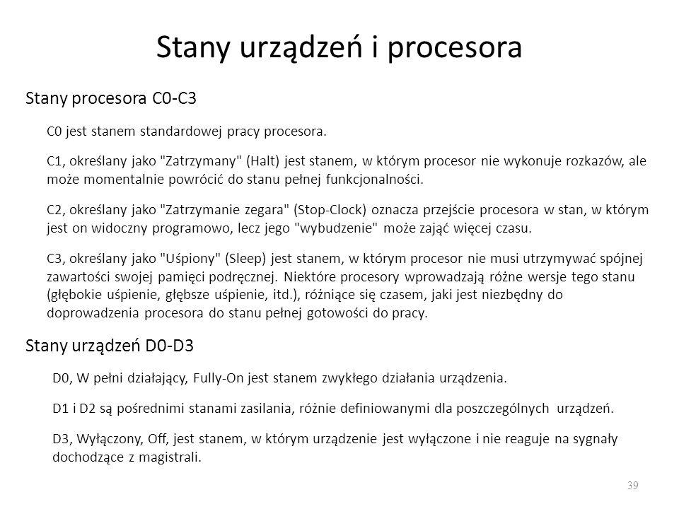 Stany urządzeń i procesora 39 Stany procesora C0-C3 C0 jest stanem standardowej pracy procesora. C1, określany jako