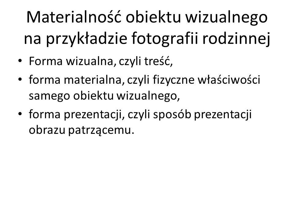 Forma wizualna, czyli treść, forma materialna, czyli fizyczne właściwości samego obiektu wizualnego, forma prezentacji, czyli sposób prezentacji obraz