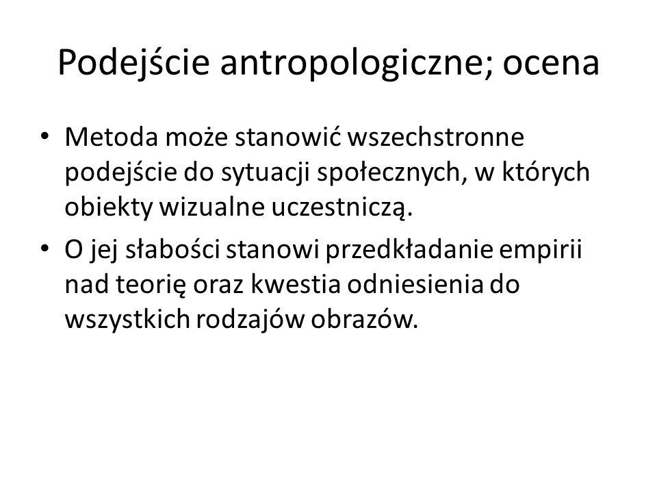 Podejście antropologiczne; ocena Metoda może stanowić wszechstronne podejście do sytuacji społecznych, w których obiekty wizualne uczestniczą. O jej s