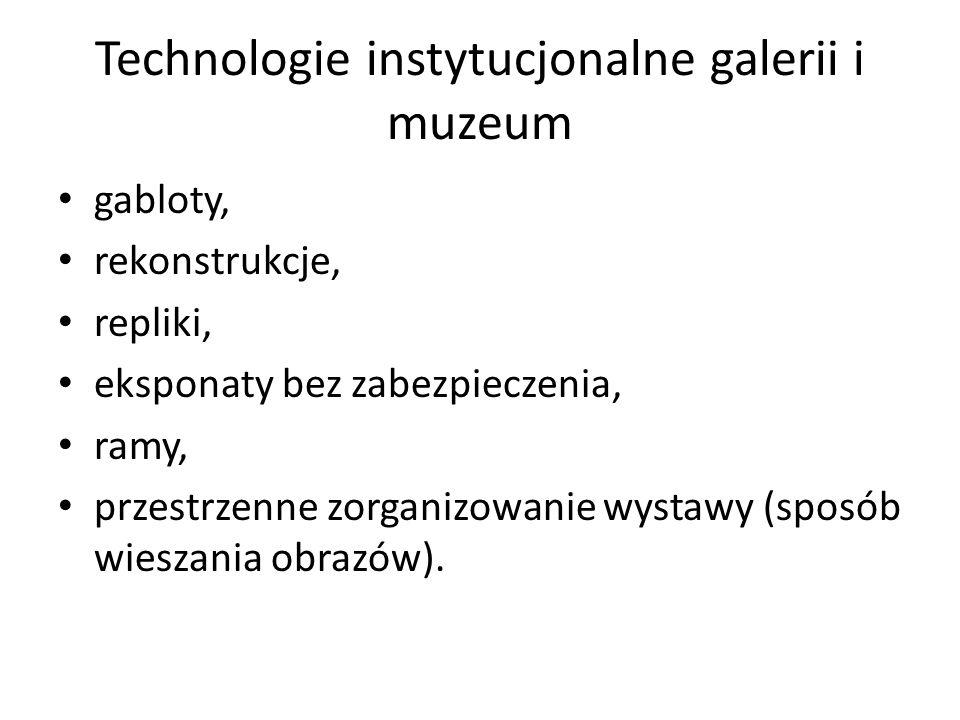 Technologie instytucjonalne galerii i muzeum gabloty, rekonstrukcje, repliki, eksponaty bez zabezpieczenia, ramy, przestrzenne zorganizowanie wystawy