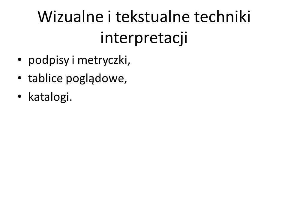 Wizualne i tekstualne techniki interpretacji podpisy i metryczki, tablice poglądowe, katalogi.