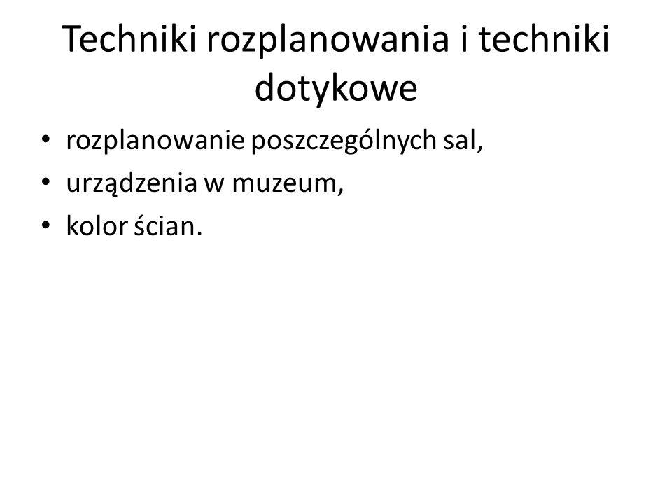 Techniki rozplanowania i techniki dotykowe rozplanowanie poszczególnych sal, urządzenia w muzeum, kolor ścian.