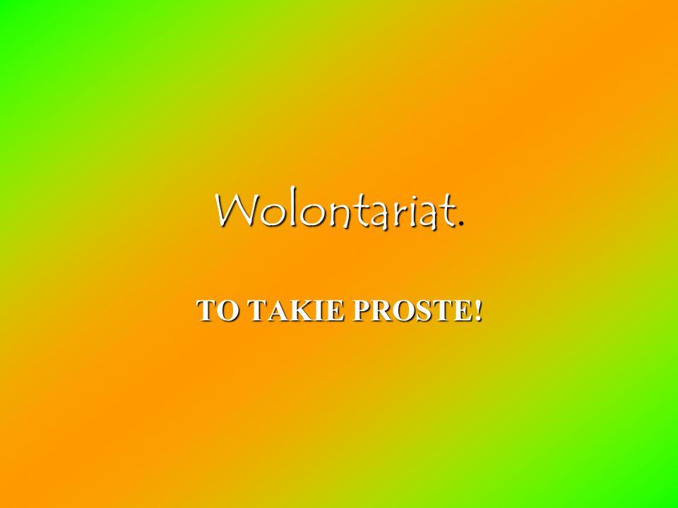 Wolontariat Wolontariat. TO TAKIE PROSTE!