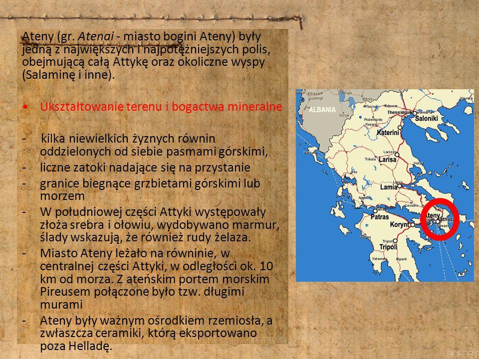 Ateny (gr. Atenai - miasto bogini Ateny) były jedną z największych i najpotężniejszych polis, obejmującą całą Attykę oraz okoliczne wyspy (Salaminę i