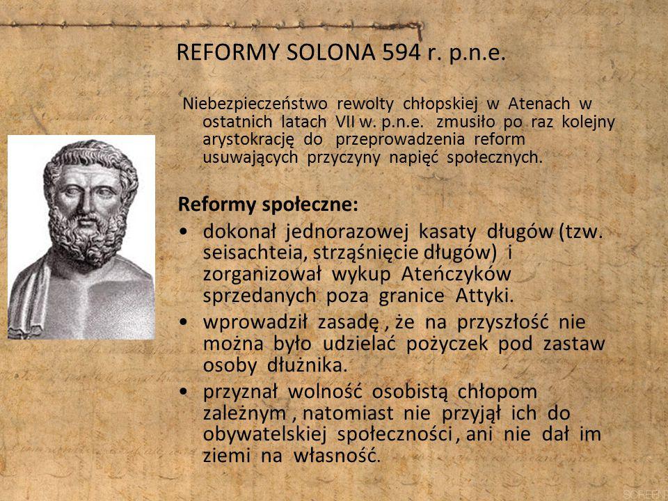 REFORMY SOLONA 594 r. p.n.e. Niebezpieczeństwo rewolty chłopskiej w Atenach w ostatnich latach VII w. p.n.e. zmusiło po raz kolejny arystokrację do pr
